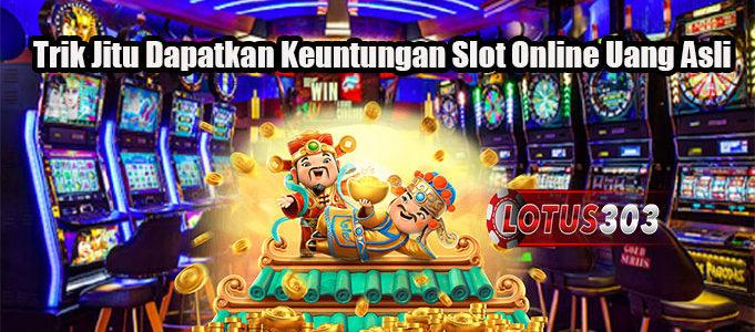 Trik Jitu Dapatkan Keuntungan Slot Online Uang Asli
